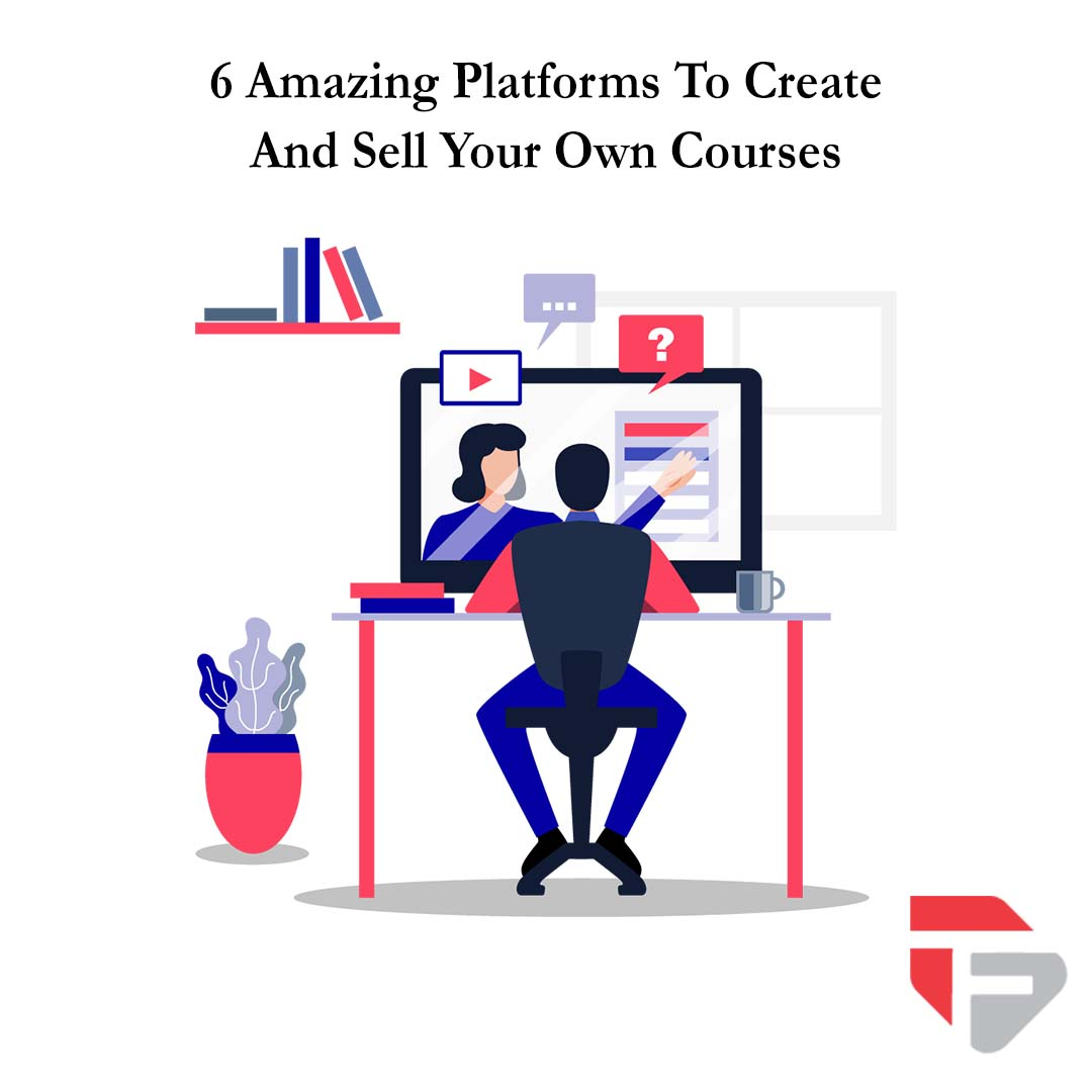 6 Amazing Platforms to Create and Sell Your own Courses